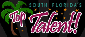 South Florida's Top Talent! LAST CHANCE TO AUDITION – Register TODAY!!