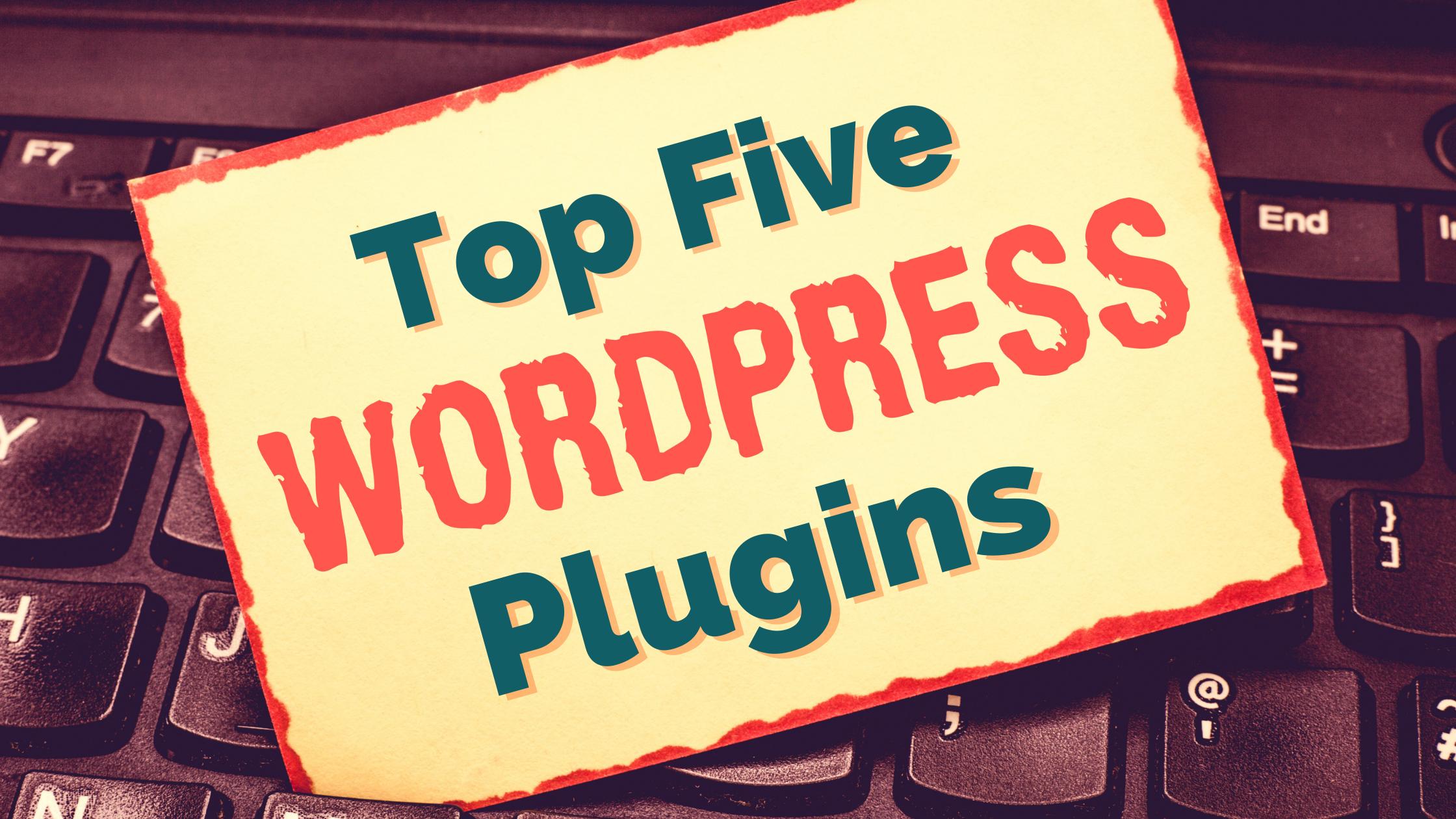 Top Five Plugins Every WordPress Website Needs