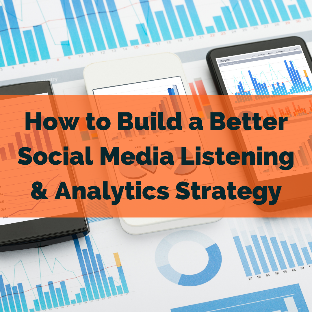 How to Build a Better Social Media Listening & Analytics Strategy