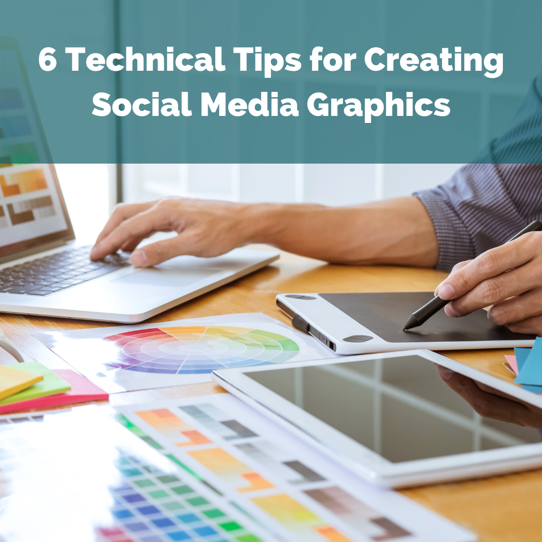 Six Technical Tips for Creating Social Media Graphics