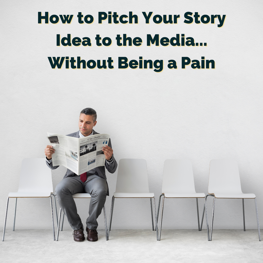 How to Pitch Your Story Idea to the Media…Without Being a Pain